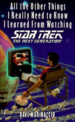 All the Other Things I Really Need to Know I Learned from Watching Star Trek