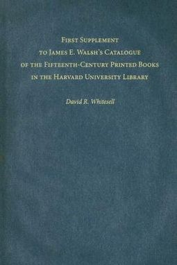 First Supplement To James E. Walsh's Catalogue of the Fifteenth-Century Printed Books in the Harvard University Library