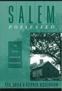 Salem Possessed; The Social Origins of Witchcraft