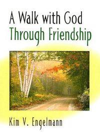 A Walk With God Through Friendship