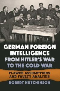 German Foreign Intelligence from Hitler's War to the Cold War