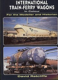 International Train-Ferry Wagons in Colour for the Modeller and Historian