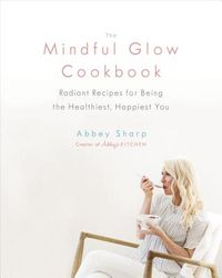 The Mindful Glow Cookbook