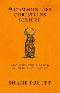 9 Common Lies Christians Believe