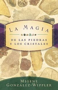 La Magia De Las Piedras Y Los Cristales / The Magic of Crystals And Stones