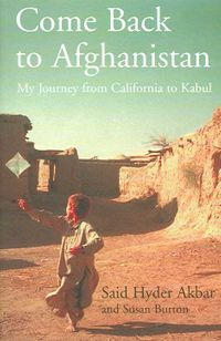 Come Back to Afghanistan : My Journey from California to Kabul