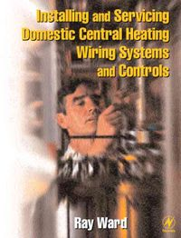 Installing and Servicing Domestic Central Heating Wiring Systems and Controls