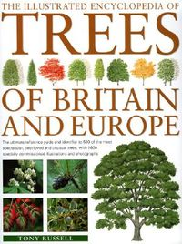 THE ILLUSTRATED ENCYCLOPEDIA OF TREES OF BRITAIN & EUROPE