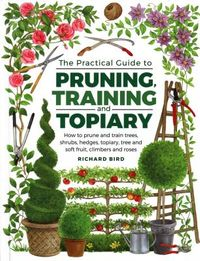 The Practical Guide to Pruning, Training and Topiary
