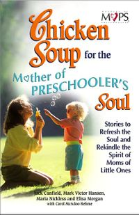Chicken Soup for the Mothers of Preschooler's Soul