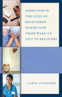 Addiction in the Lives of Registered Nurses and Their Wake-up Jolt to Recovery