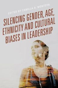 Silencing Gender, Age, Ethnicity and Cultural Biases in Leadership