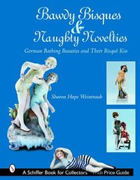 Bawdy Bisques And Naughty Novelties