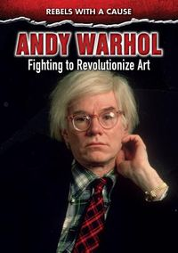 Andy Warhol: Fighting to Revolutionize Art