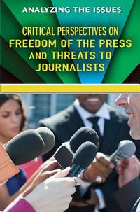 Critical Perspectives on Freedom of the Press and Threats to Journalists