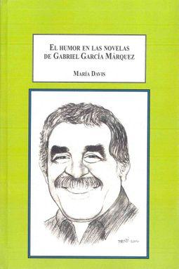 El humor en las novelas de Gabriel Garc?a Marquez/ The Humor in the Novels of Gabriel Garcia Marquez
