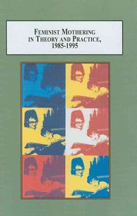 Feminist Mothering in Theory and Practice, 1985-1995