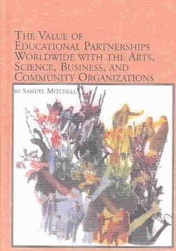 The Value of Educational Partnerships Worldwide With the Arts, Science, Business, and Community Organizations