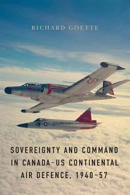 Sovereignty and Command in Canada-us Continental Air Defence 1940-57