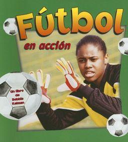 Futbol En Accion / Soccer in Action