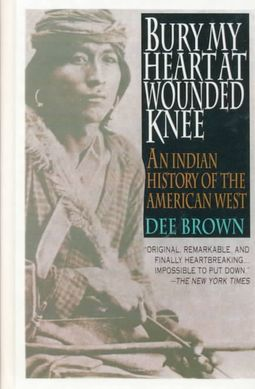Bury My Heart at Wounded Knee : An Indian History of the Americna West