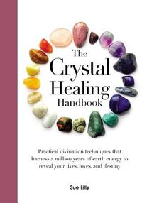 The Crystal Healing Handbook