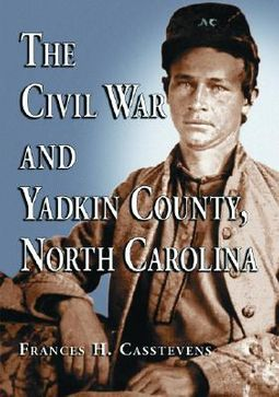 The Civil War And Yadkin County, North Carolina