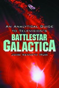 An Analytical Guide to Television's Battlestar Galactica