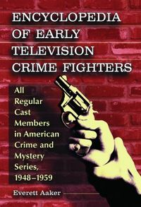 Encyclopedia of Early Television Crime Fighters