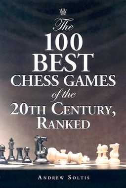 The 100 Best Chess Games of the 20th Century, Ranked by Soltis, Andrew