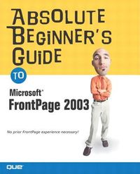 Absolute Beginner's Guide to Microsoft Office Frontpage 2003
