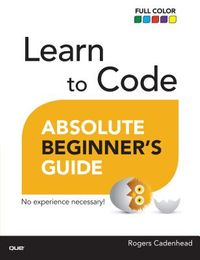 Learn to Code Absolute Beginner's Guide