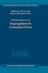 Iutam Symposium on Segregation in Granular Flows