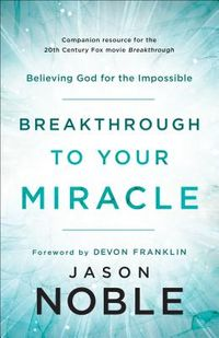 Breakthrough to Your Miracle