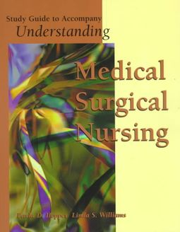 Study Guide to Accompany Understanding Medical-Surgical Nursing