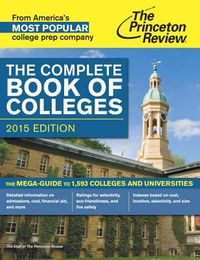The Princeton Review the Complete Book of Colleges 2015