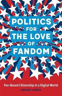 Politics for the Love of Fandom