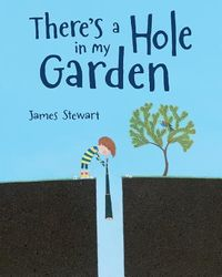 There's a Hole in My Garden