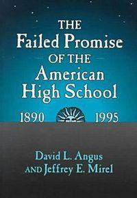 The Failed Promise of the American High School, 1890-1995