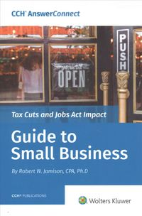 Tax Cuts and Jobs Act Impact Guide to Small Business