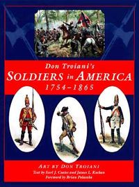 Don Troiani's Soldiers in America, 1754-1865