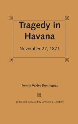 Tragedy in Havana, November 27, 1871