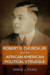 Robert R. Church Jr. and the African American Political Struggle