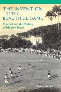 The Invention of the Beautiful Game