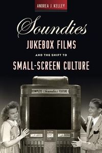 Soundies Jukebox Films and the Shift to Small-screen Culture