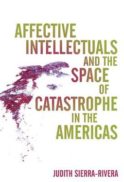 Affective Intellectuals and the Space of Catastrophe in the Americas