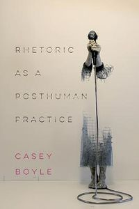 Rhetoric As a Posthuman Practice