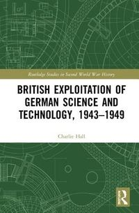 British Exploitation of German Science and Technology 1943-1949