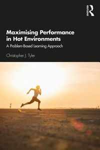 Maximising Performance in Hot Environments