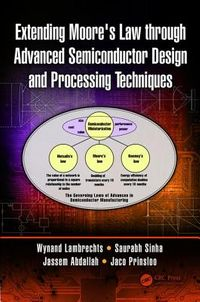 Extending Moore's Law Through Advanced Semiconductor Design and Processing Techniques